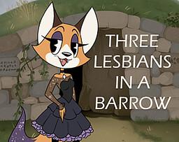 Three Lesbians in a Barrow