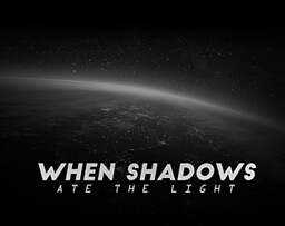 When Shadows Ate the Light