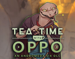 Andromeda Six: Tea Time with Oppo