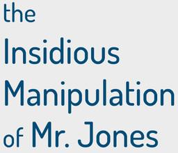 The Insidious Manipulation of Mr. Jones