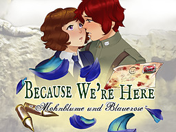 Because We're Here ~Mohnblume und Blauerose~