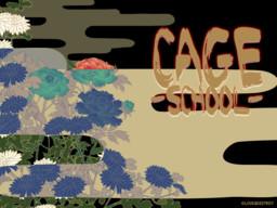 Cage -School-