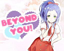 Beyond You!