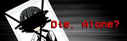 Die. Alone?