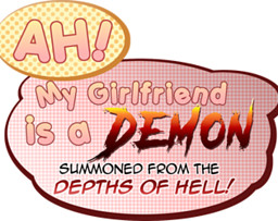Ah! My Girlfriend is a Demon Summoned from the Depths of Hell!