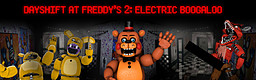 Dayshift at Freddy's 2: Electric Boogaloo
