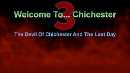 Welcome to... Chichester 3: The Devil of Chichester and the Last Day